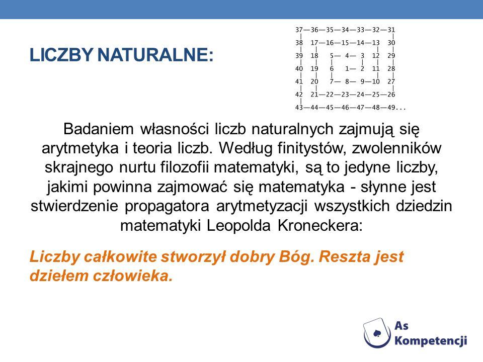 LICZBY NATURALNE: Badaniem własności liczb naturalnych zajmują się arytmetyka i teoria liczb.