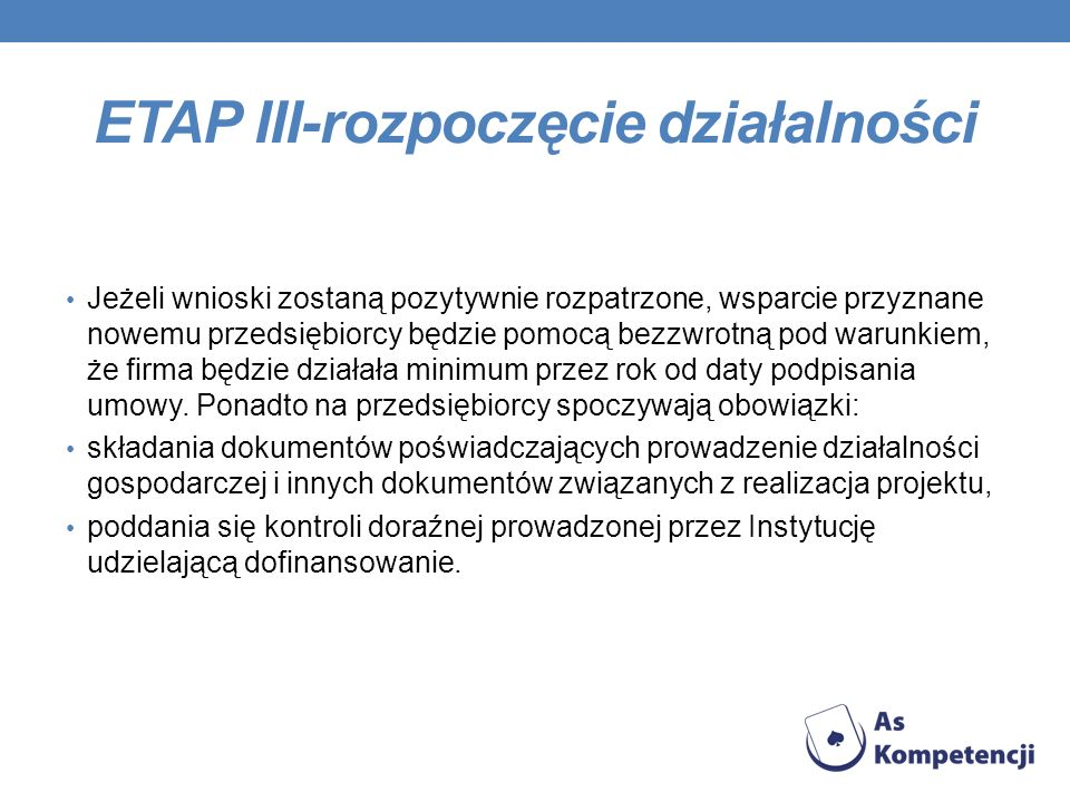 ETAP III-rozpoczęcie działalności Jeżeli wnioski zostaną pozytywnie rozpatrzone, wsparcie przyznane nowemu przedsiębiorcy będzie pomocą bezzwrotną pod