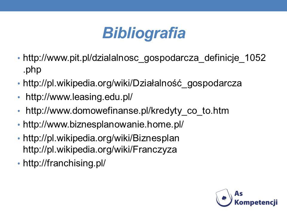 Bibliografia http://www.pit.pl/dzialalnosc_gospodarcza_definicje_1052.php http://pl.wikipedia.org/wiki/Działalność_gospodarcza http://www.leasing.edu.