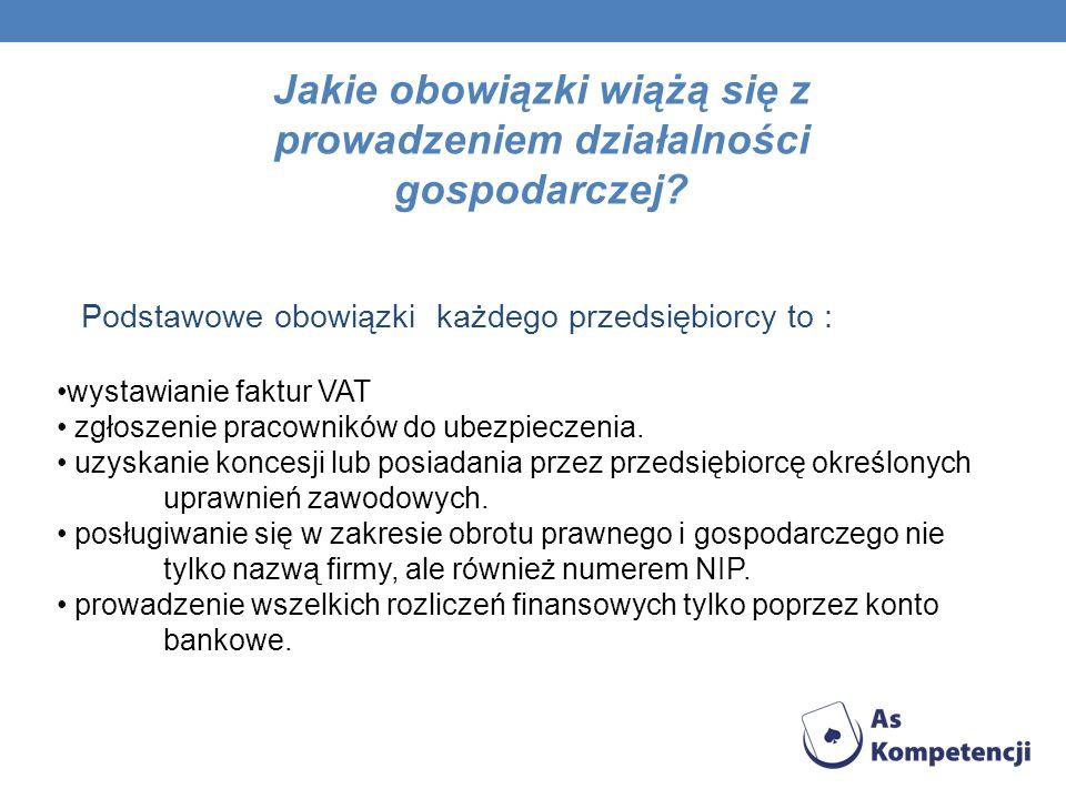 Jakie obowiązki wiążą się z prowadzeniem działalności gospodarczej? Podstawowe obowiązki każdego przedsiębiorcy to : wystawianie faktur VAT zgłoszenie