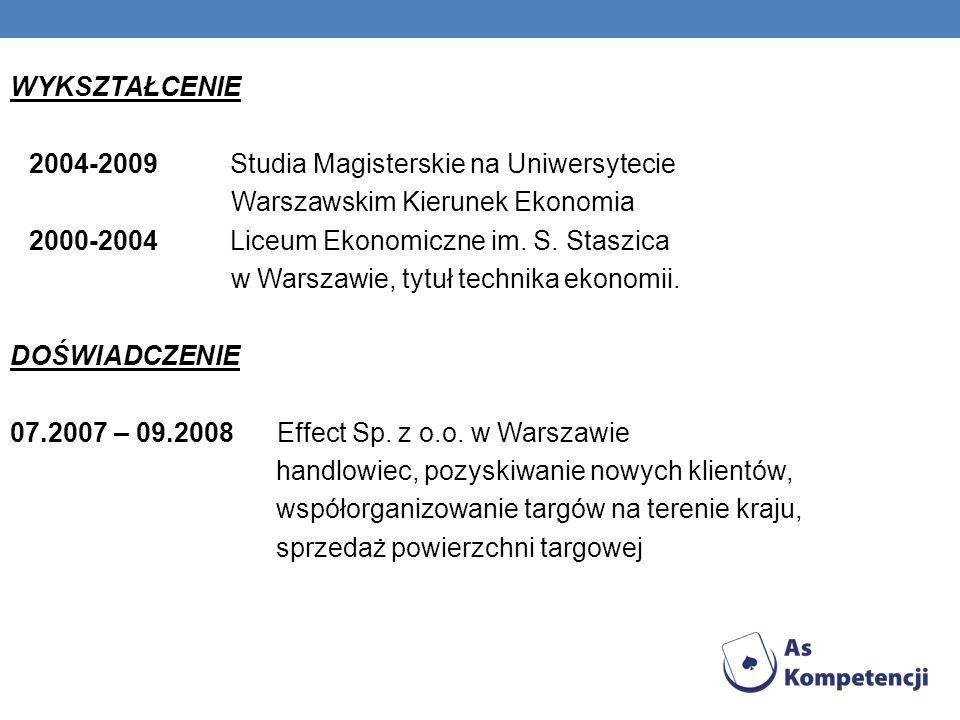 WYKSZTAŁCENIE 2004-2009 Studia Magisterskie na Uniwersytecie Warszawskim Kierunek Ekonomia 2000-2004 Liceum Ekonomiczne im. S. Staszica w Warszawie, t