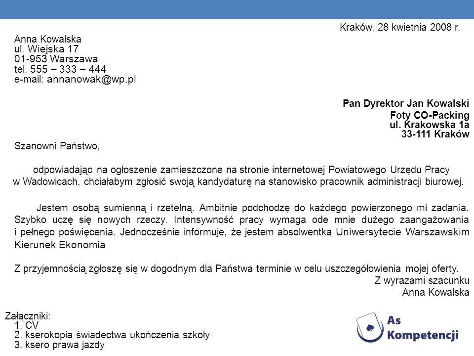Kraków, 28 kwietnia 2008 r. Anna Kowalska ul. Wiejska 17 01-953 Warszawa tel. 555 – 333 – 444 e-mail: annanowak@wp.pl Pan Dyrektor Jan Kowalski Foty C