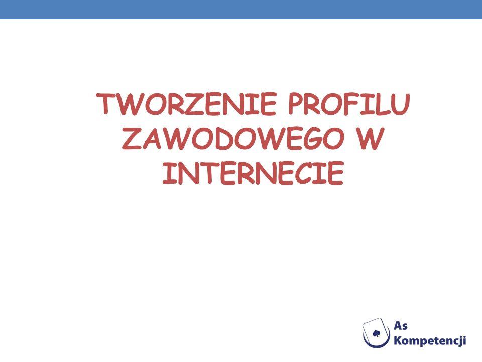 TWORZENIE PROFILU ZAWODOWEGO W INTERNECIE