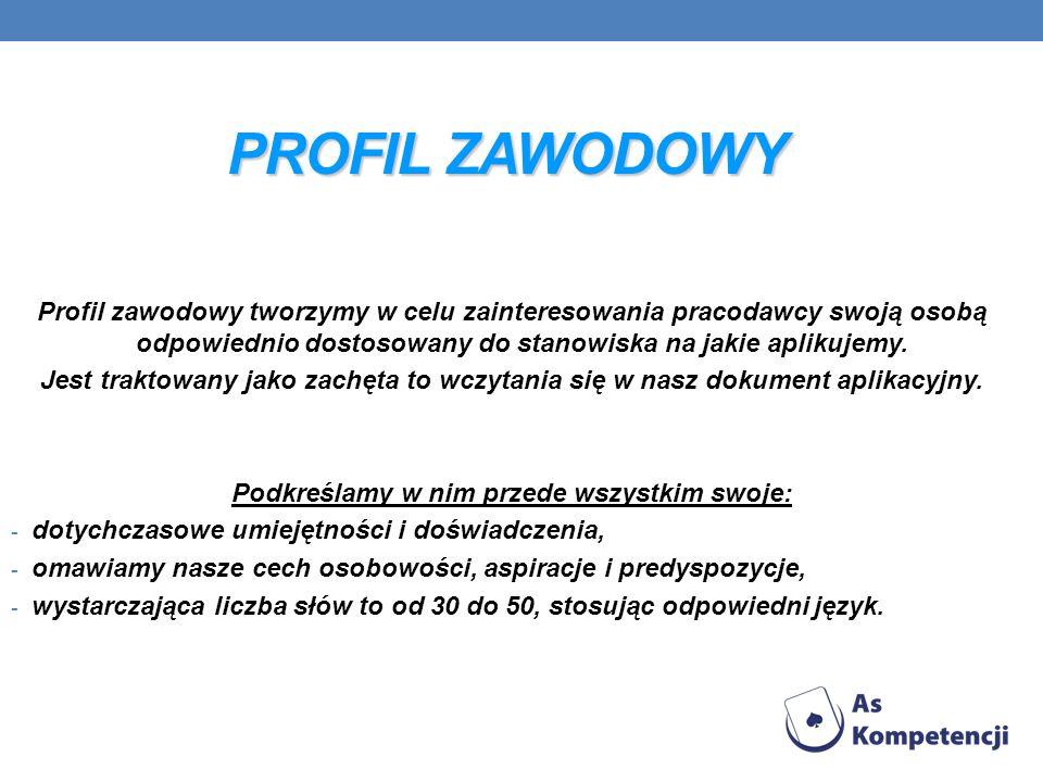 PROFIL ZAWODOWY Profil zawodowy tworzymy w celu zainteresowania pracodawcy swoją osobą odpowiednio dostosowany do stanowiska na jakie aplikujemy. Jest