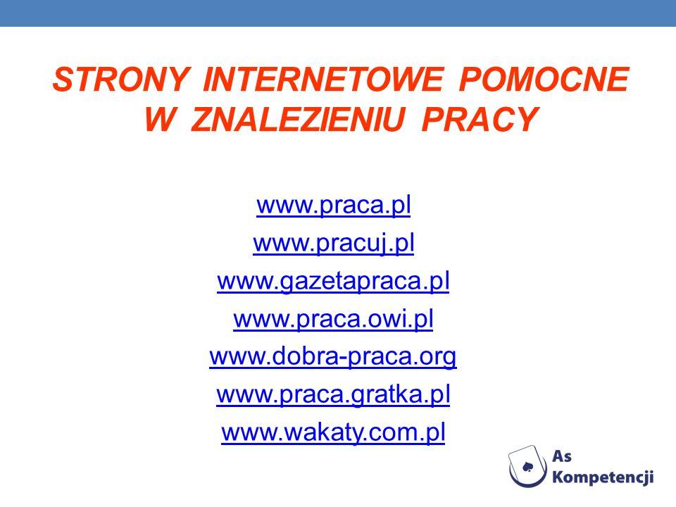 STRONY INTERNETOWE POMOCNE W ZNALEZIENIU PRACY www.praca.pl www.pracuj.pl www.gazetapraca.pl www.praca.owi.pl www.dobra-praca.org www.praca.gratka.pl