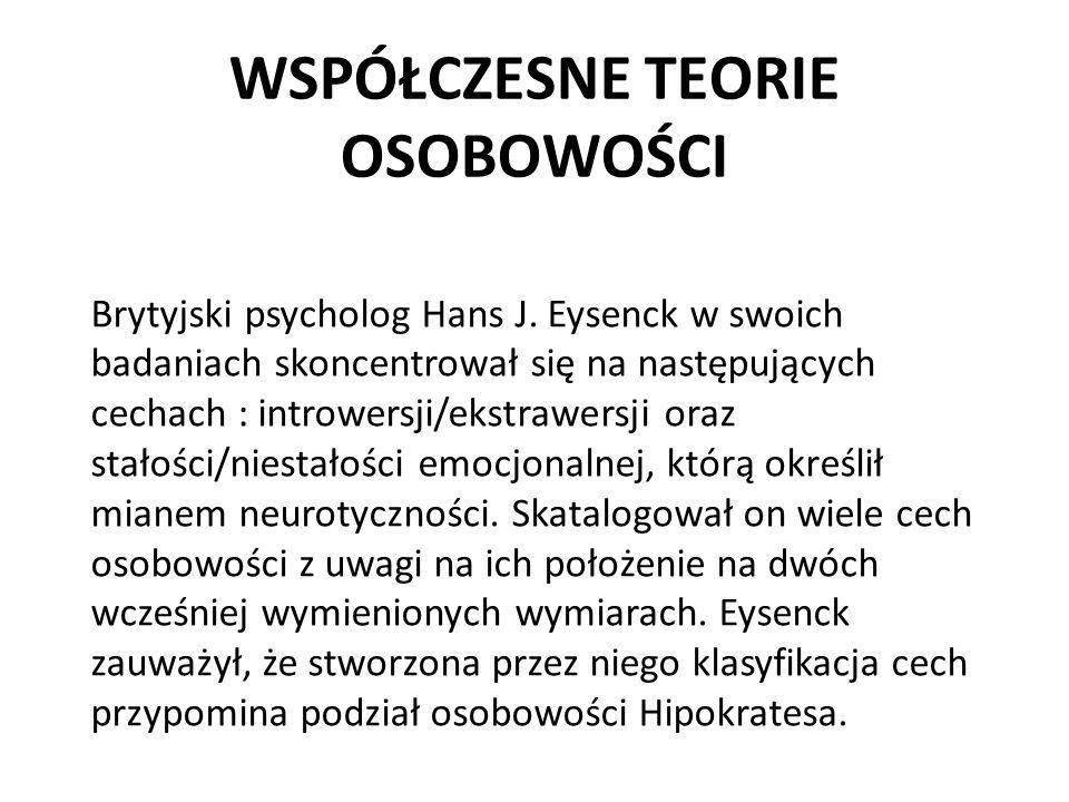 WSPÓŁCZESNE TEORIE OSOBOWOŚCI Brytyjski psycholog Hans J. Eysenck w swoich badaniach skoncentrował się na następujących cechach : introwersji/ekstrawe