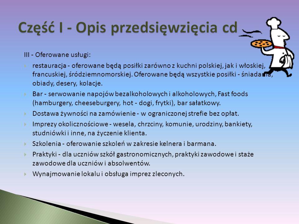 III - Oferowane usługi: restauracja - oferowane będą posiłki zarówno z kuchni polskiej, jak i włoskiej, francuskiej, śródziemnomorskiej.