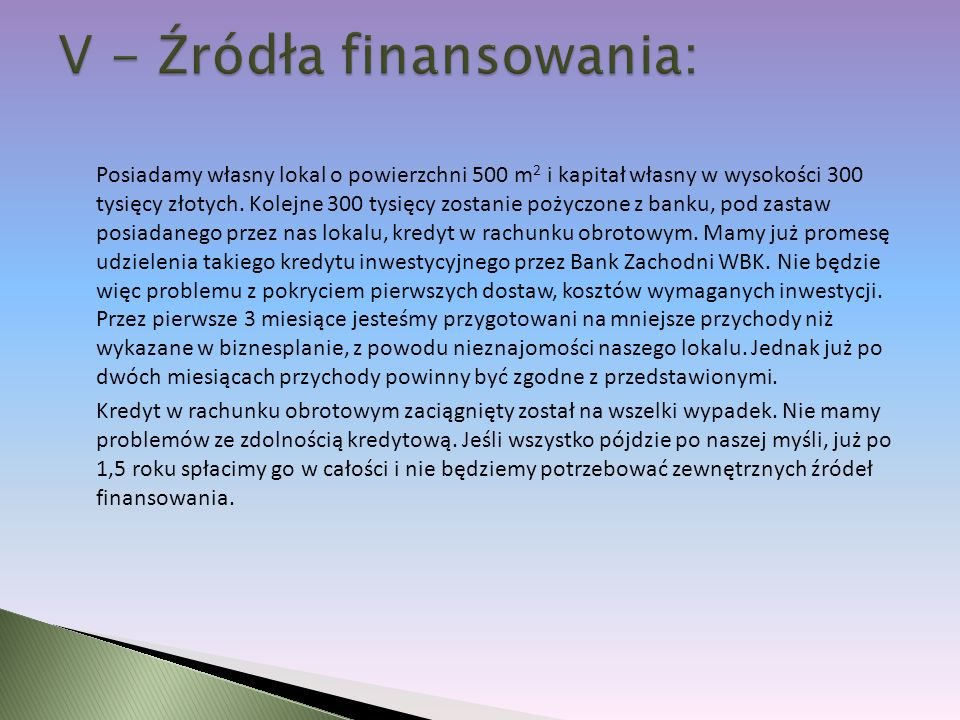 Posiadamy własny lokal o powierzchni 500 m 2 i kapitał własny w wysokości 300 tysięcy złotych.