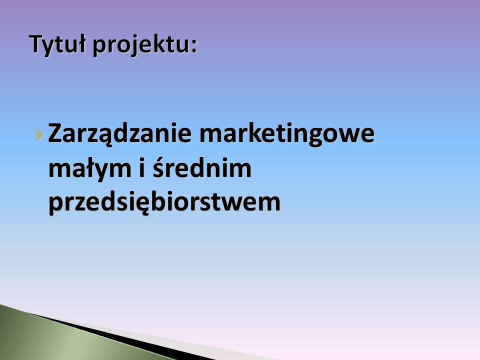 Zarządzanie marketingowe małym i średnim przedsiębiorstwem Zarządzanie marketingowe małym i średnim przedsiębiorstwem