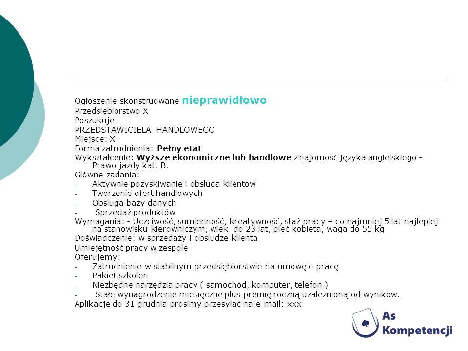 Ogłoszenie skonstruowane nieprawidłowo Przedsiębiorstwo X Poszukuje PRZEDSTAWICIELA HANDLOWEGO Miejsce: X Forma zatrudnienia: Pełny etat Wykształcenie
