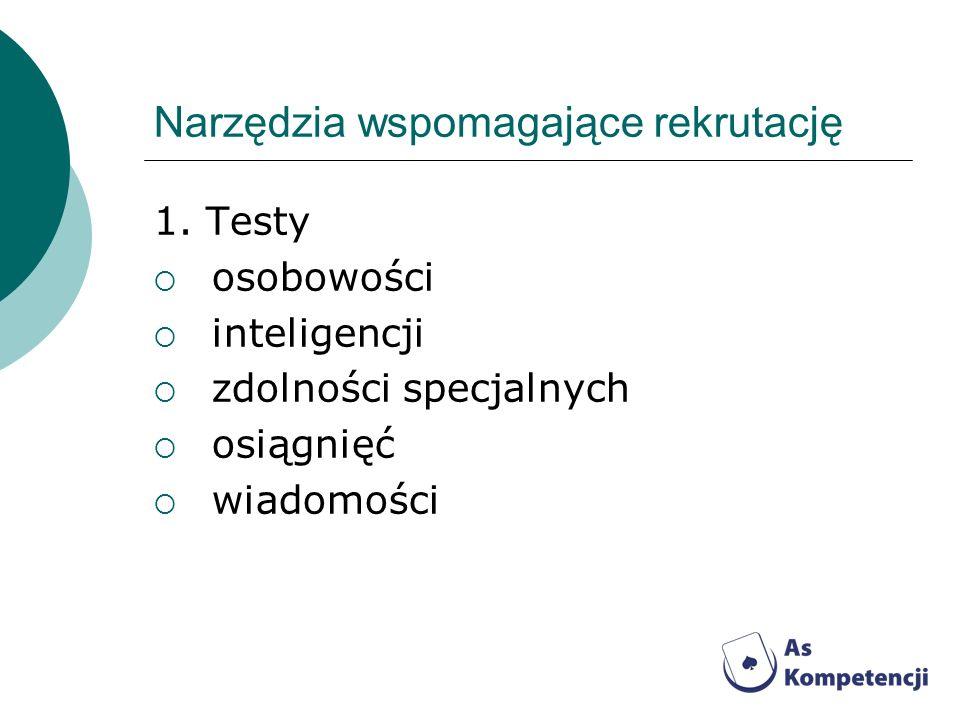 Narzędzia wspomagające rekrutację 1. Testy osobowości inteligencji zdolności specjalnych osiągnięć wiadomości