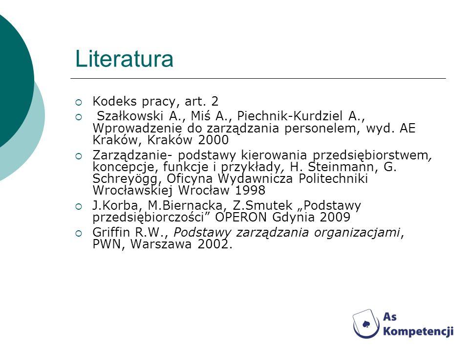 Literatura Kodeks pracy, art. 2 Szałkowski A., Miś A., Piechnik-Kurdziel A., Wprowadzenie do zarządzania personelem, wyd. AE Kraków, Kraków 2000 Zarzą