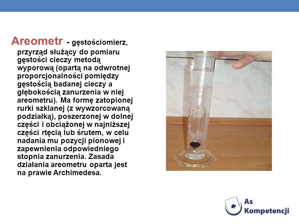 Areometr - gęstościomierz, przyrząd służący do pomiaru gęstości cieczy metodą wyporową (opartą na odwrotnej proporcjonalności pomiędzy gęstością badan