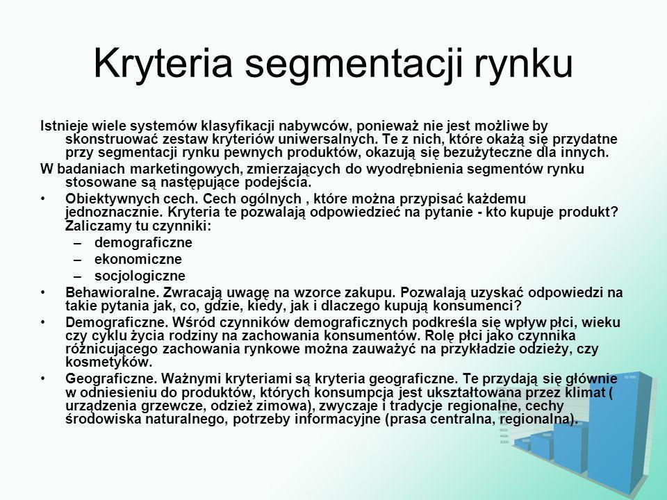 Kryteria segmentacji rynku Istnieje wiele systemów klasyfikacji nabywców, ponieważ nie jest możliwe by skonstruować zestaw kryteriów uniwersalnych. Te