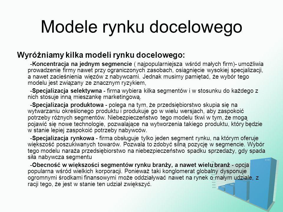 Modele rynku docelowego Wyróżniamy kilka modeli rynku docelowego: -Koncentracja na jednym segmencie ( najpopularniejsza wśród małych firm)- umożliwia