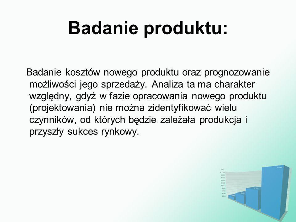 Badanie produktu: Badanie kosztów nowego produktu oraz prognozowanie możliwości jego sprzedaży. Analiza ta ma charakter względny, gdyż w fazie opracow