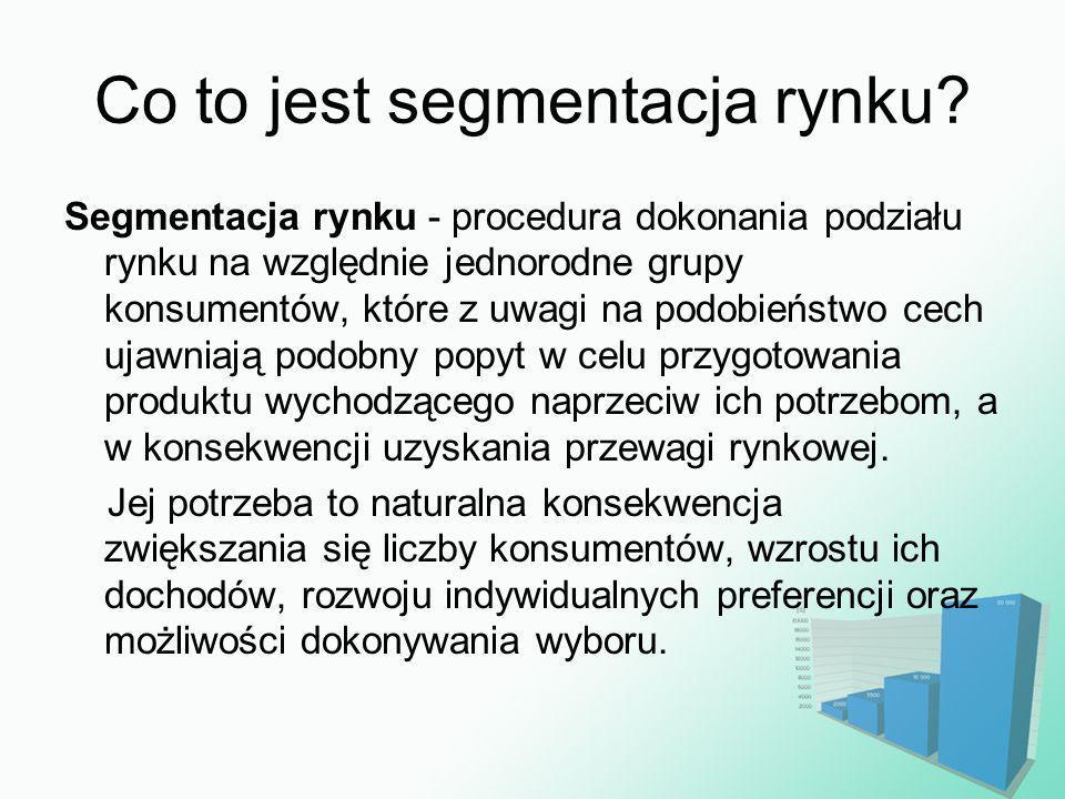 Co to jest segmentacja rynku? Segmentacja rynku - procedura dokonania podziału rynku na względnie jednorodne grupy konsumentów, które z uwagi na podob
