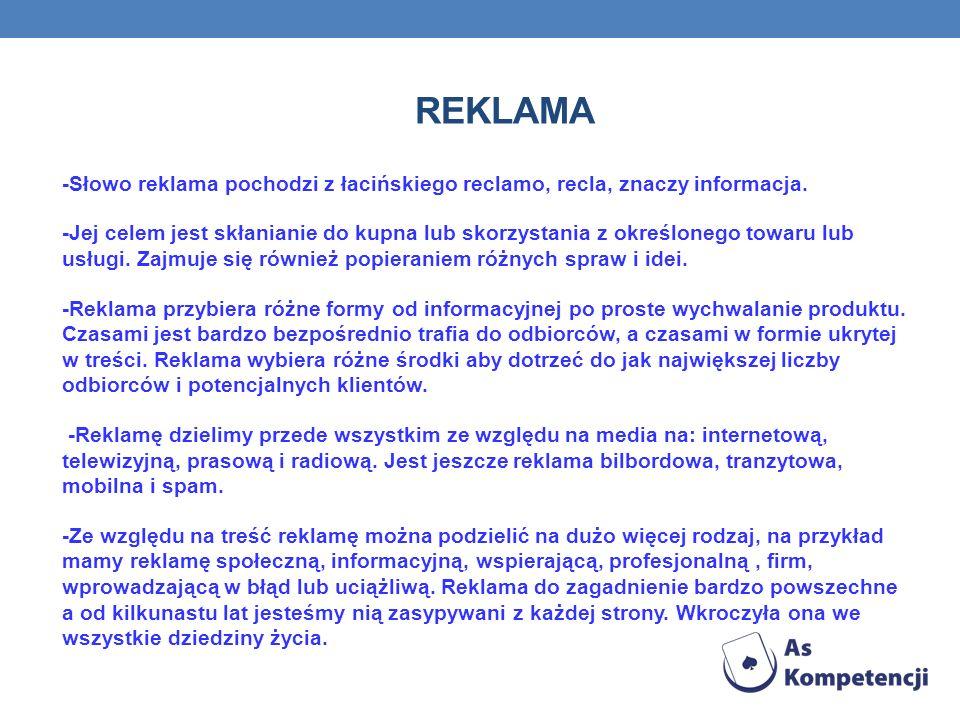 REKLAMA -Słowo reklama pochodzi z łacińskiego reclamo, recla, znaczy informacja.