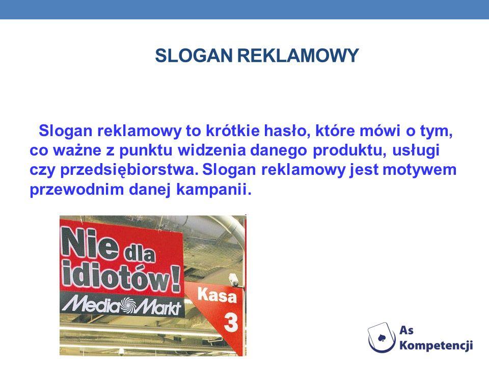 SLOGAN REKLAMOWY Slogan reklamowy to krótkie hasło, które mówi o tym, co ważne z punktu widzenia danego produktu, usługi czy przedsiębiorstwa.
