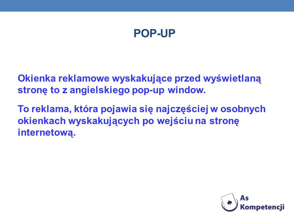 POP-UP Okienka reklamowe wyskakujące przed wyświetlaną stronę to z angielskiego pop-up window.