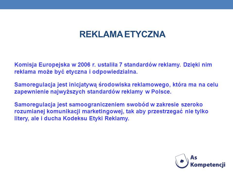REKLAMA ETYCZNA Komisja Europejska w 2006 r.ustaliła 7 standardów reklamy.