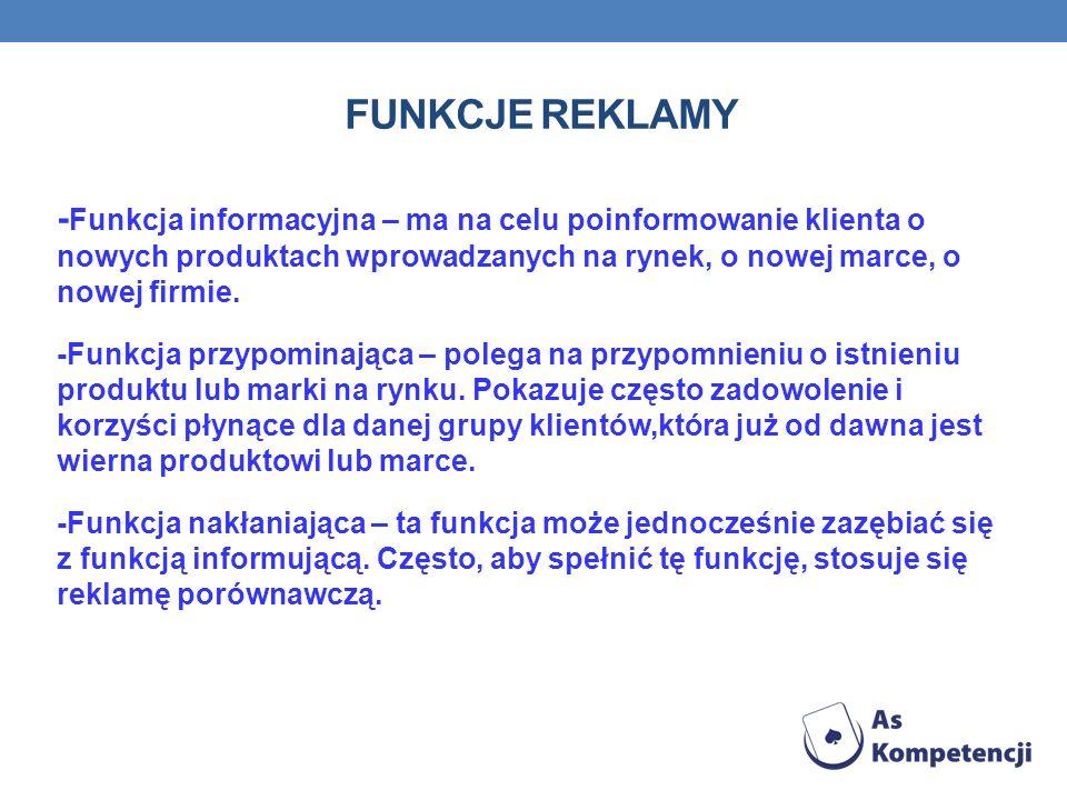 FUNKCJE REKLAMY - Funkcja informacyjna – ma na celu poinformowanie klienta o nowych produktach wprowadzanych na rynek, o nowej marce, o nowej firmie.