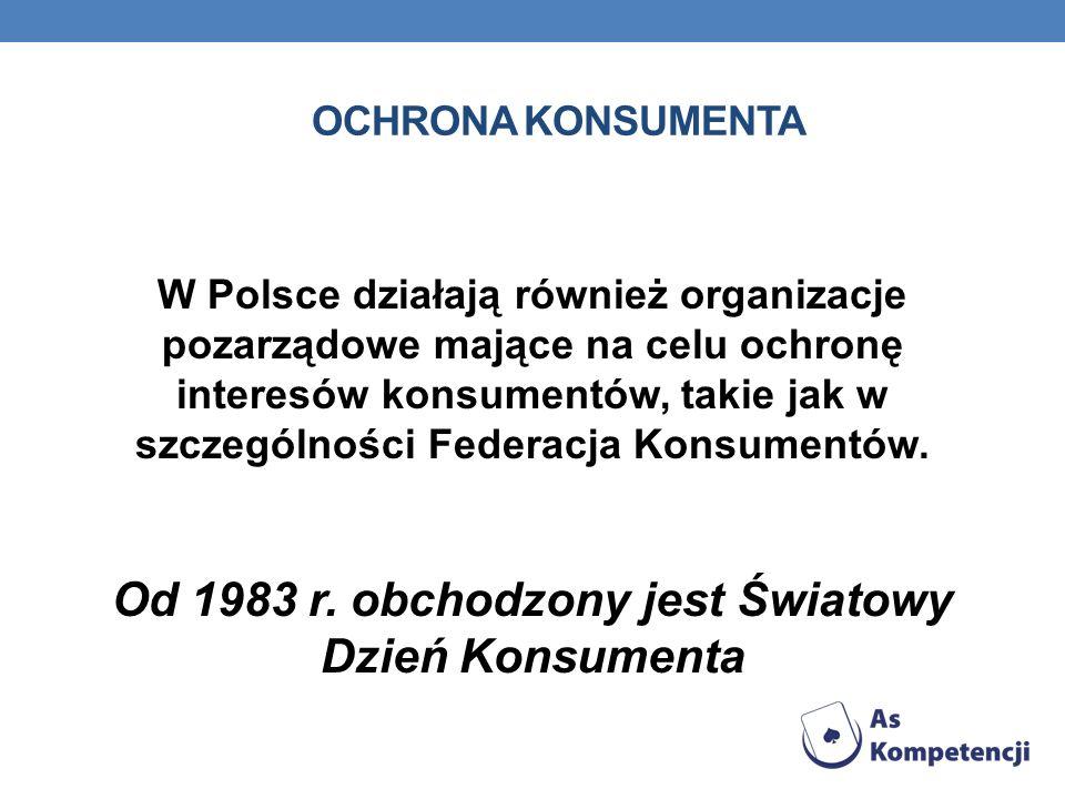 OCHRONA KONSUMENTA W Polsce działają również organizacje pozarządowe mające na celu ochronę interesów konsumentów, takie jak w szczególności Federacja