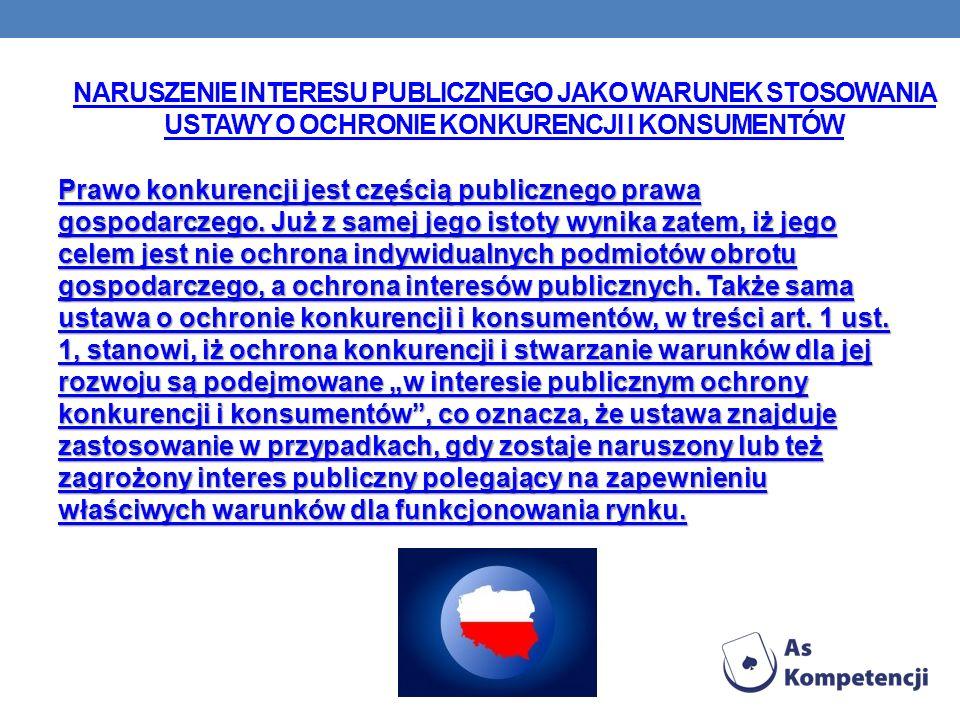 NARUSZENIE INTERESU PUBLICZNEGO JAKO WARUNEK STOSOWANIA USTAWY O OCHRONIE KONKURENCJI I KONSUMENTÓW Prawo konkurencji jest częścią publicznego prawa g