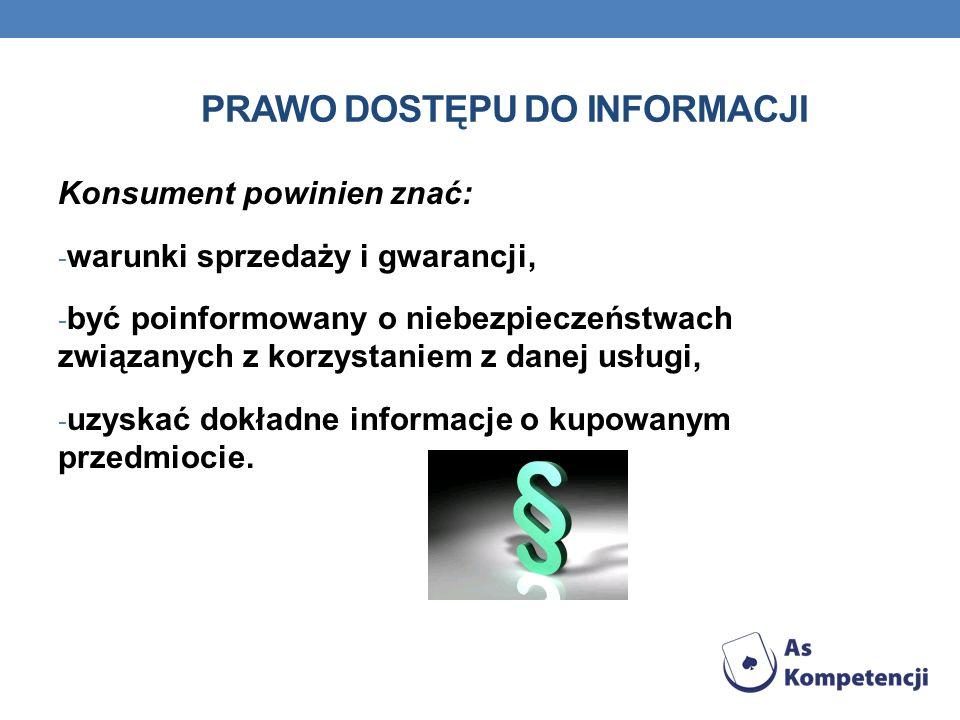 PRAWO DOSTĘPU DO INFORMACJI Konsument powinien znać: - warunki sprzedaży i gwarancji, - być poinformowany o niebezpieczeństwach związanych z korzystan