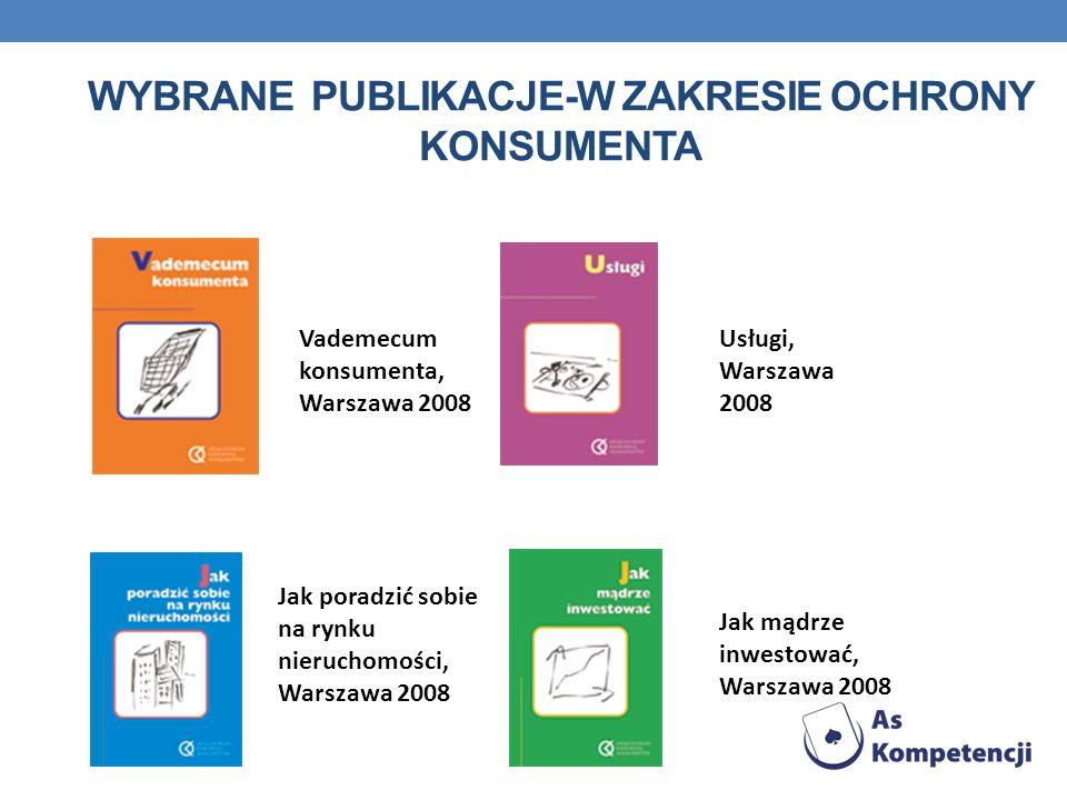 WYBRANE PUBLIKACJE-W ZAKRESIE OCHRONY KONSUMENTA Vademecum konsumenta, Warszawa 2008 Usługi, Warszawa 2008 Jak poradzić sobie na rynku nieruchomości,