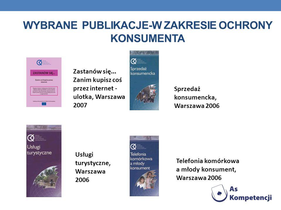 WYBRANE PUBLIKACJE-W ZAKRESIE OCHRONY KONSUMENTA Zastanów się... Zanim kupisz coś przez internet - ulotka, Warszawa 2007 Sprzedaż konsumencka, Warszaw