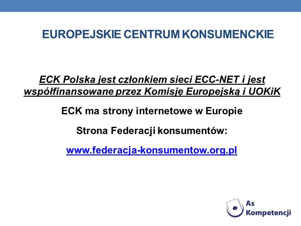 EUROPEJSKIE CENTRUM KONSUMENCKIE ECK Polska jest członkiem sieci ECC-NET i jest współfinansowane przez Komisję Europejską i UOKiK ECK ma strony intern