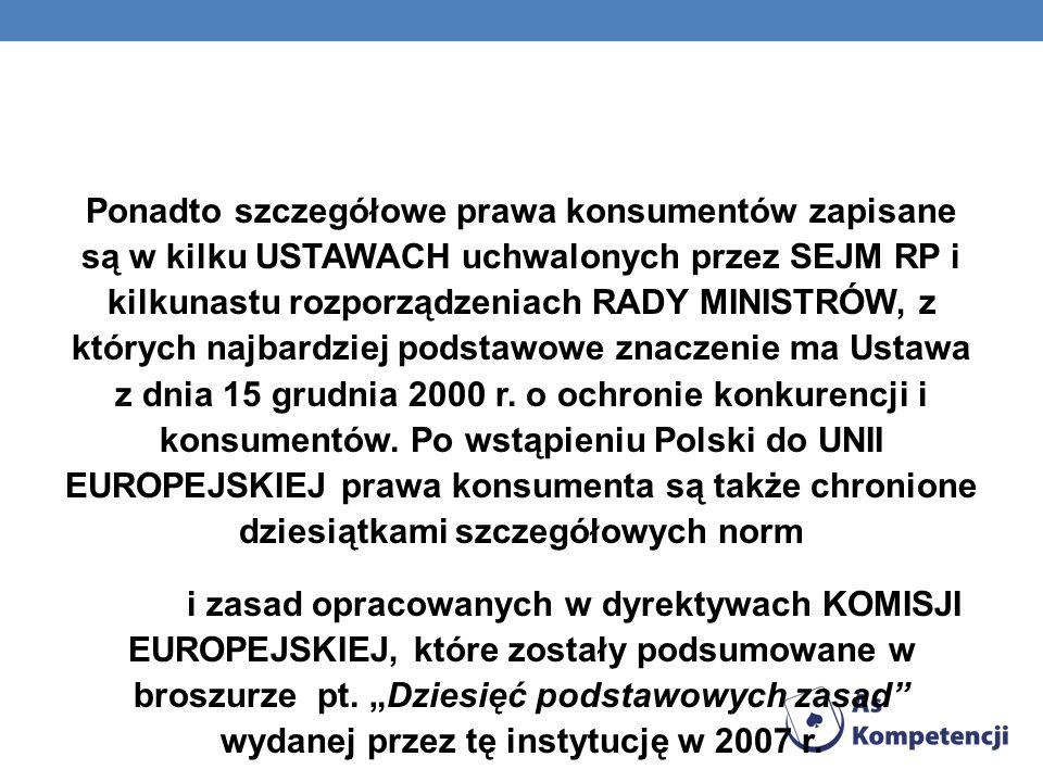 WYBRANE PUBLIKACJE-W ZAKRESIE OCHRONY KONSUMENTA Przepisy konsumenckie dla przedsiębiorców, Warszawa 2010 Polityka konsumencka na lata 2010 - 2013, Warszawa 2010 Znajomość praw konsumenckich oraz analiza barier utrudniających konsumentom bezpieczne i satysfakcjonujące uczestnictwo w rynku - raport z badań, Warszawa, 2009