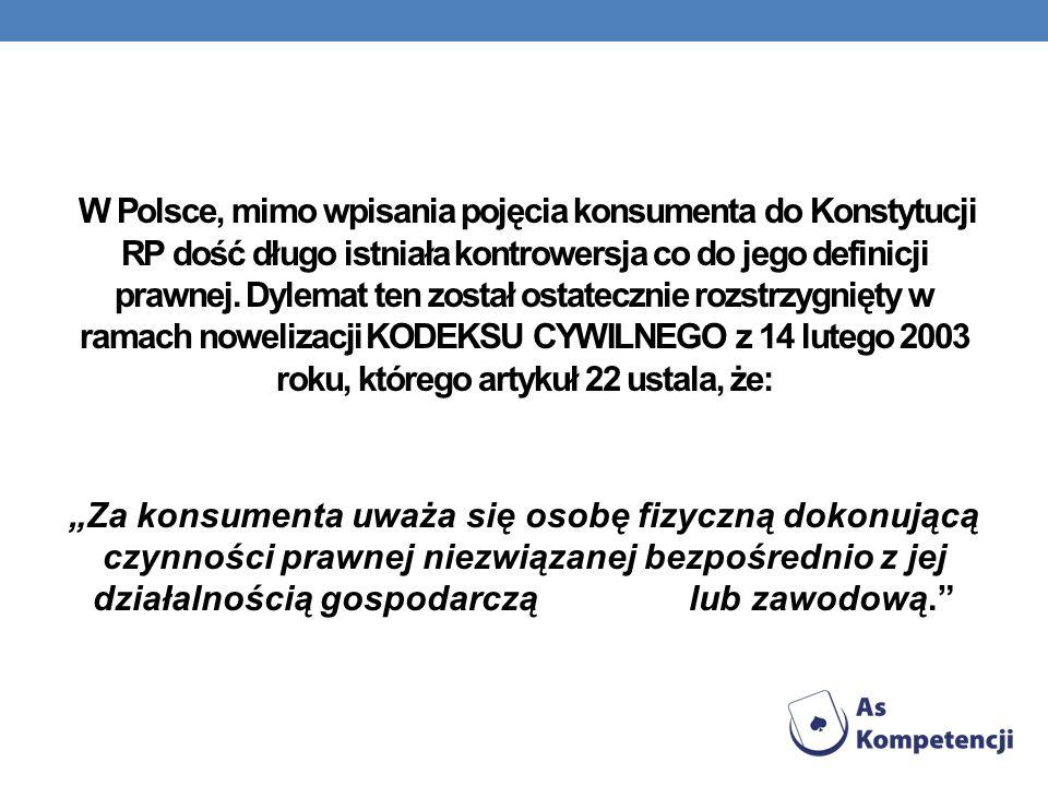 W Polsce, mimo wpisania pojęcia konsumenta do Konstytucji RP dość długo istniała kontrowersja co do jego definicji prawnej. Dylemat ten został ostatec