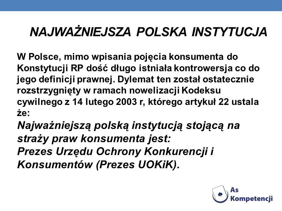 NAJWAŻNIEJSZA POLSKA INSTYTUCJA W Polsce, mimo wpisania pojęcia konsumenta do Konstytucji RP dość długo istniała kontrowersja co do jego definicji pra
