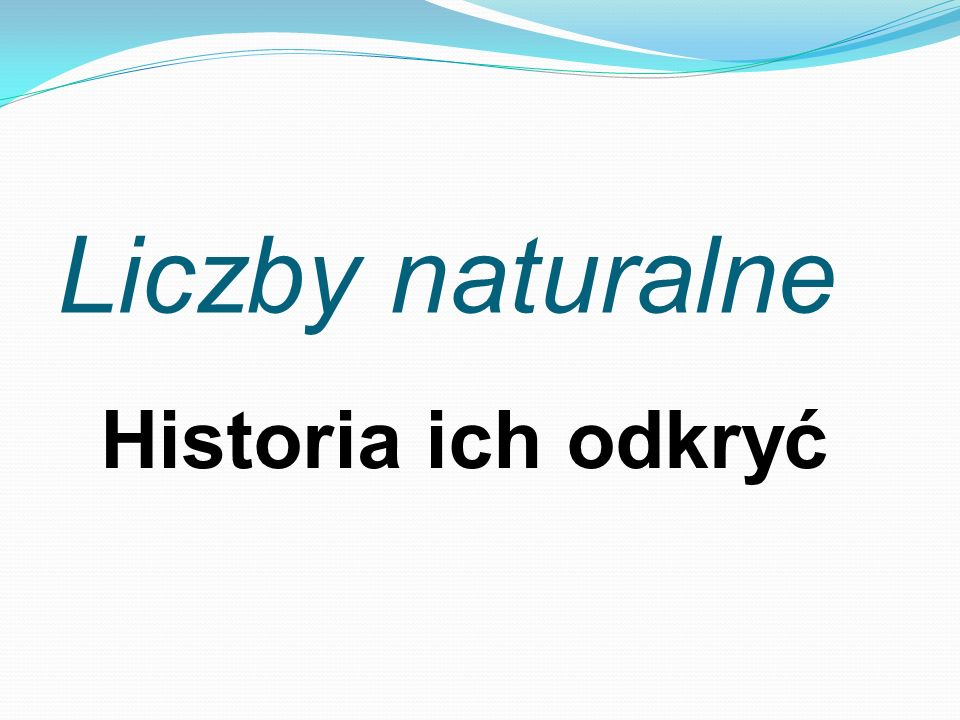Liczby naturalne Historia ich odkryć