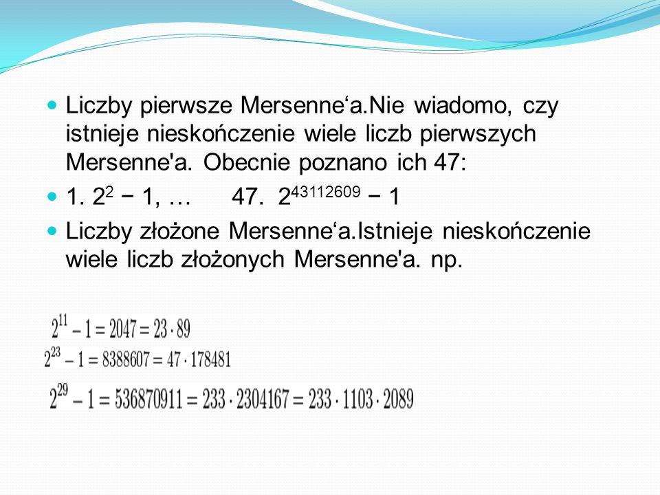 Liczby pierwsze Mersennea.Nie wiadomo, czy istnieje nieskończenie wiele liczb pierwszych Mersenne a.