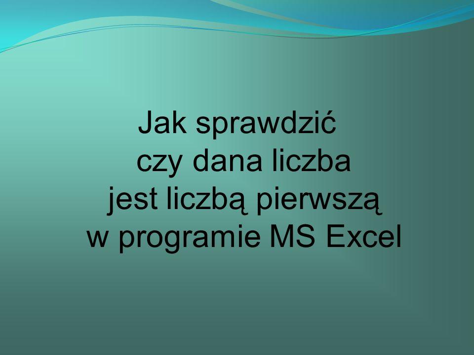 Jak sprawdzić czy dana liczba jest liczbą pierwszą w programie MS Excel