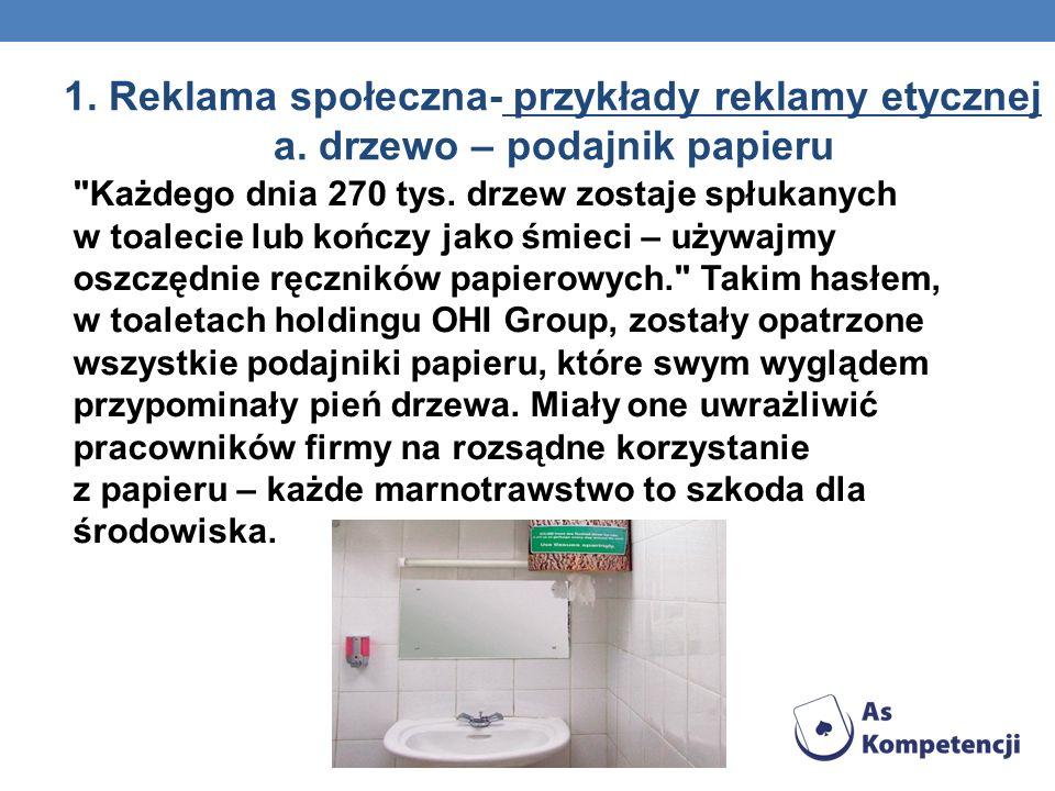1. Reklama społeczna- przykłady reklamy etycznej a. drzewo – podajnik papieru
