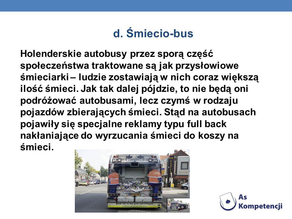 d. Śmiecio-bus Holenderskie autobusy przez sporą część społeczeństwa traktowane są jak przysłowiowe śmieciarki – ludzie zostawiają w nich coraz większ