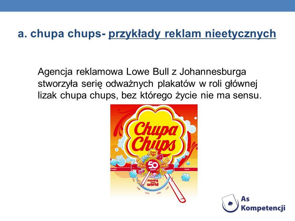 a. chupa chups- przykłady reklam nieetycznych Agencja reklamowa Lowe Bull z Johannesburga stworzyła serię odważnych plakatów w roli głównej lizak chup