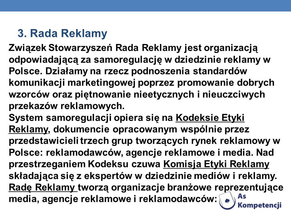 3. Rada Reklamy Związek Stowarzyszeń Rada Reklamy jest organizacją odpowiadającą za samoregulację w dziedzinie reklamy w Polsce. Działamy na rzecz pod