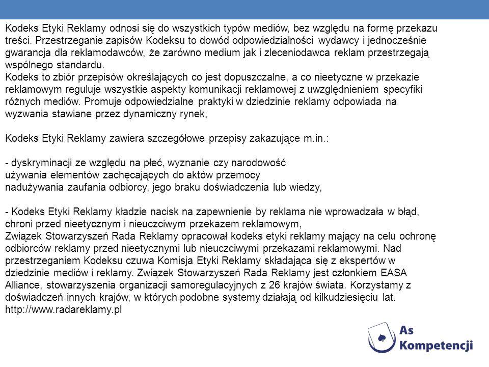 Kodeks Etyki Reklamy odnosi się do wszystkich typów mediów, bez względu na formę przekazu treści.