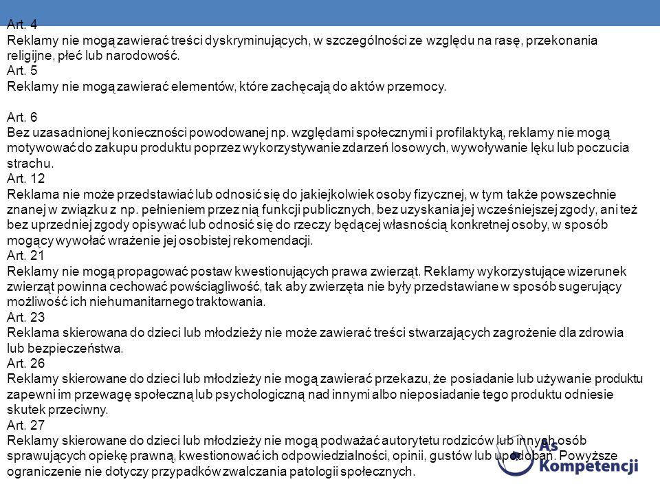 Art. 4 Reklamy nie mogą zawierać treści dyskryminujących, w szczególności ze względu na rasę, przekonania religijne, płeć lub narodowość. Art. 5 Rekla