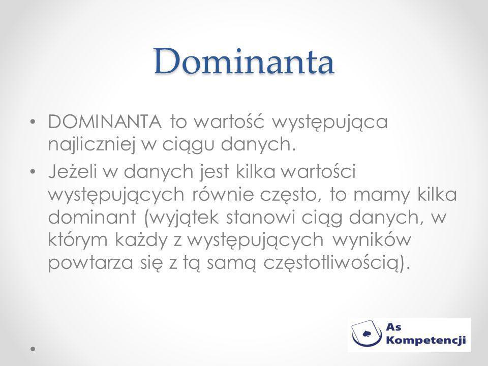 Dominanta DOMINANTA to wartość występująca najliczniej w ciągu danych.