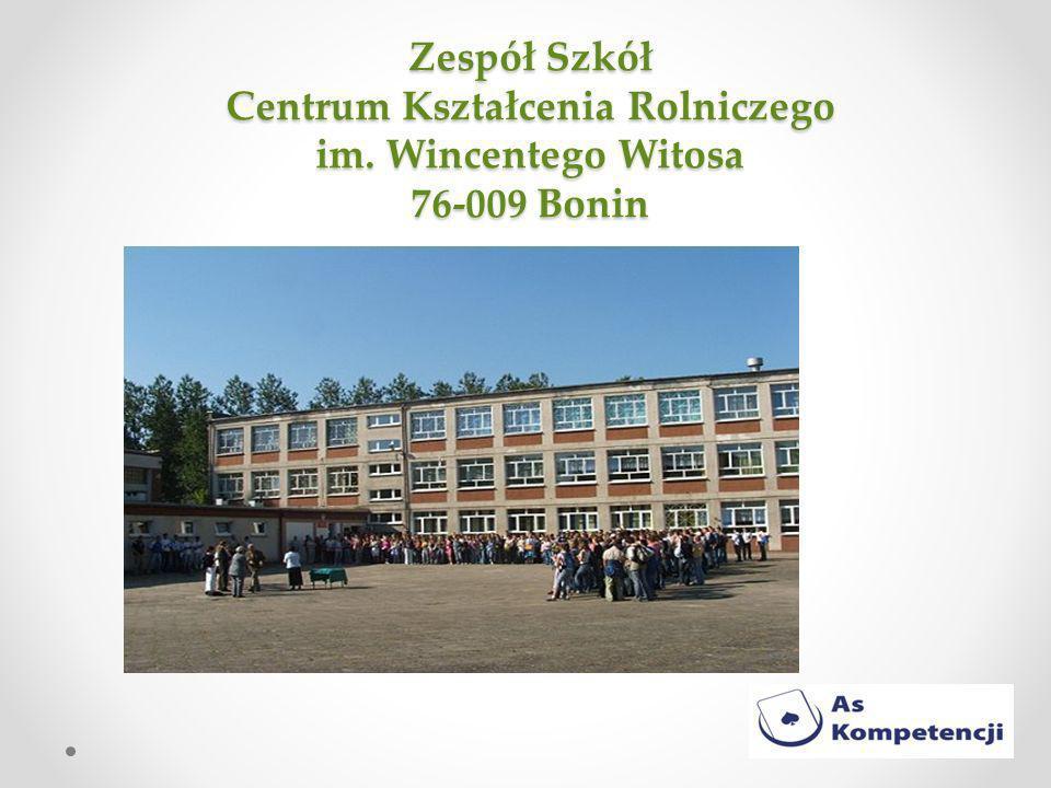 Zespół Szkół Centrum Kształcenia Rolniczego im. Wincentego Witosa 76-009 Bonin