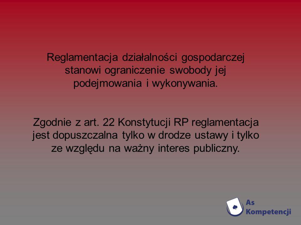Reglamentacja działalności gospodarczej stanowi ograniczenie swobody jej podejmowania i wykonywania. Zgodnie z art. 22 Konstytucji RP reglamentacja je