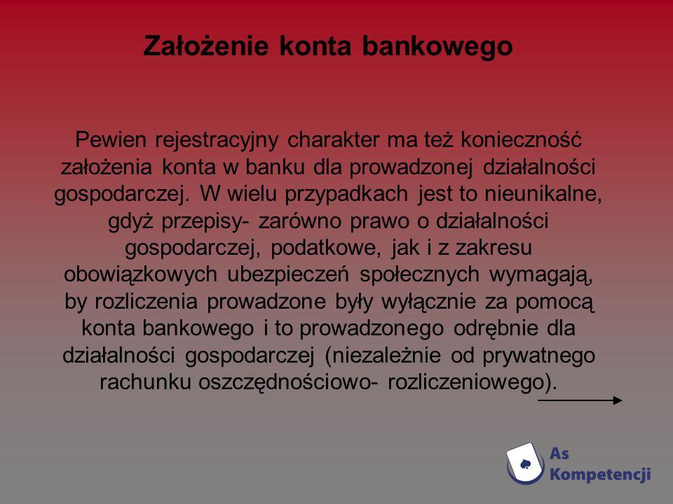 Założenie konta bankowego Pewien rejestracyjny charakter ma też konieczność założenia konta w banku dla prowadzonej działalności gospodarczej. W wielu