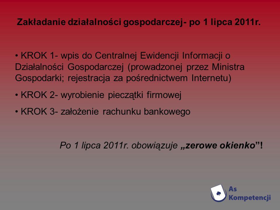 Zakładanie działalności gospodarczej- po 1 lipca 2011r. KROK 1- wpis do Centralnej Ewidencji Informacji o Działalności Gospodarczej (prowadzonej przez