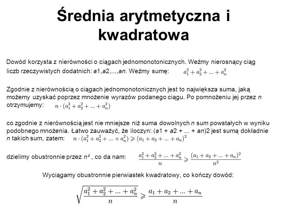 Średnia arytmetyczna i kwadratowa Dowód korzysta z nierówności o ciągach jednomonotonicznych. Weźmy nierosnący ciąg liczb rzeczywistych dodatnich: a1,